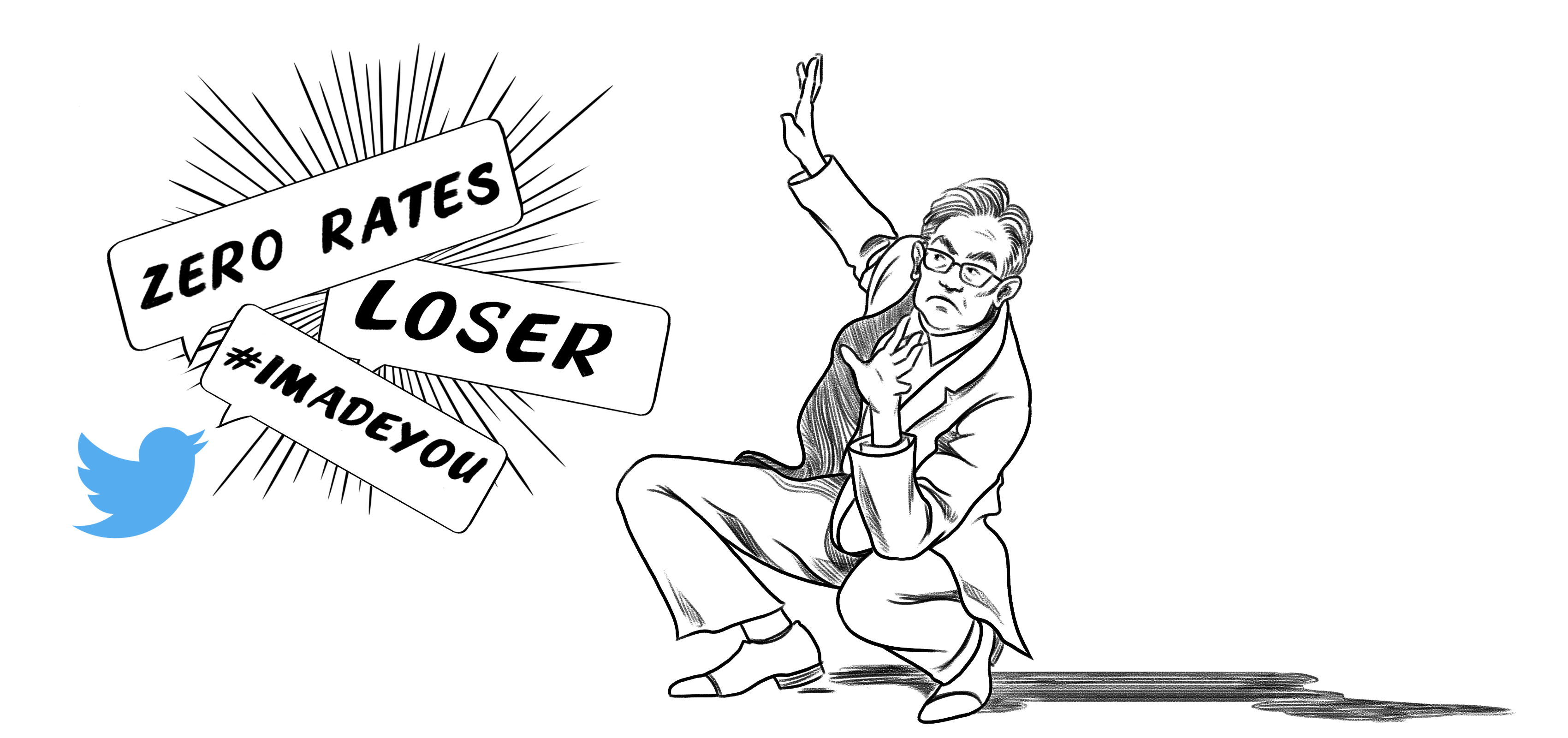 "Illustration of man, twitter logo. ""Zero rates"" ""loser"" ""#imadeyou"""